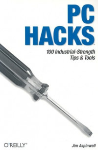 PC Hacks : 100 Industrial-Strength Tips &Tools