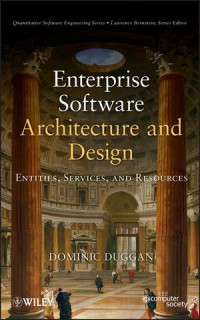 Enterprise Software Architecture and Design: Entities, Services, and Resources (Quantitative Software Engineering Series)