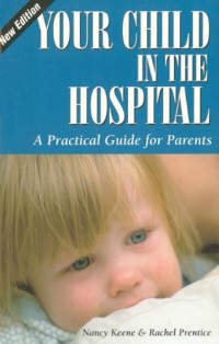 Your Child in the Hospital: A Practical Guide for Parents, 2nd Edition (Patient Centered Guides)