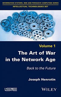 The Art of War in the Network Age: Back to the Future (Information Systems, Web and Pervasive Computing Series: Intellectual Technologies Set)