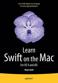 Learn Swift on the Mac: For OS X and iOS