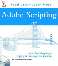 Adobe Scripting: Your Visual Blueprint to Scripting in Photoshop and Illustrator