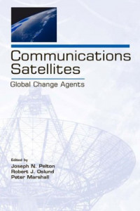 Communications Satellites: Global Change Agents (Telecommunications Series)