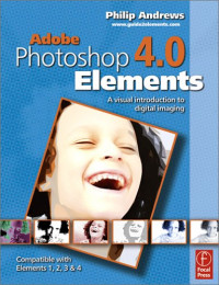 Adobe Photoshop Elements 4.0: A Visual Introduction to Digital Imaging