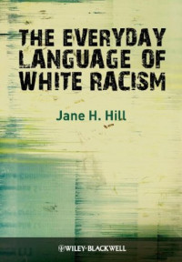 The Everyday Language of White Racism (Blackwell Studies in Discourse and Culture)