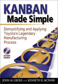 Kanban Made Simple: Demystifying and Applying Toyota's Legendary Manufacturing Process