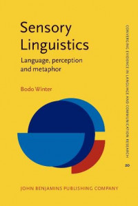 Sensory Linguistics: Language, perception and metaphor (Converging Evidence in Language and Communication Research)