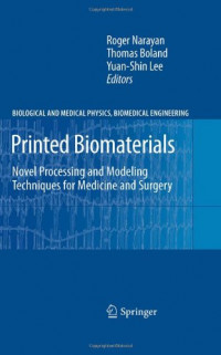 Printed Biomaterials: Novel Processing and Modeling Techniques for Medicine and Surgery (Biological and Medical Physics, Biomedical Engineering)