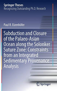 Subduction and Closure of the Palaeo-Asian Ocean along the Solonker Suture Zone: Constraints from an Integrated Sedimentary Provenance Analysis (Springer Theses)