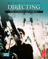 Directing, Fourth Edition: Film Techniques and Aesthetics (Screencraft Series)