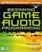 Beginning Game Audio Programming