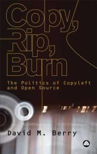 Copy, Rip, Burn: The Politics of Copyleft and Open Source