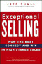 Exceptional Selling: How the Best Connect and Win in High Stakes Sales