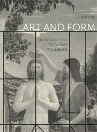 Art and Form: From Roger Fry to Global Modernism (Refiguring Modernism)