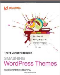 Smashing WordPress Themes: Making WordPress Beautiful (Smashing Magazine Book Series)
