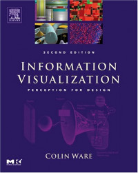 Information Visualization, Second Edition: Perception for Design (The Morgan Kaufmann Series in Interactive Technologies)