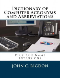Dictionary of Computer Acronyms and Abbreviations: Plus File Name Extensions (Words R Us Computer Dictionaries) (Volume 2)