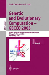 Genetic and Evolutionary Computation Conference, Chicago, IL, USA, July 12-16, 2003, Proceedings, Part I (Lecture Notes in Computer Science)