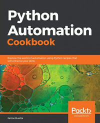 Python Automation Cookbook: Explore the world of automation using Python recipes that will enhance your skills