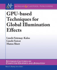 GPU-Based Techniques for Global Illumination Effects (Synthesis Lectures on Computer Graphics)