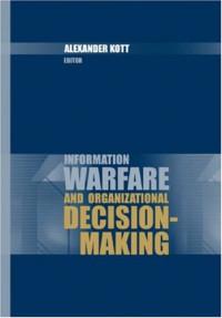 Information Warfare and Organizational Decision-Making