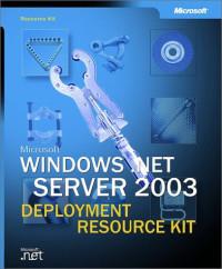 Microsoft Windows Server 2003 Deployment Kit: A Microsoft Resource Kit