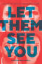 Let Them See You: The Guide for Leveraging Your Diversity at Work