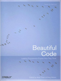 Beautiful Code: Leading Programmers Explain How They Think (Theory in Practice)