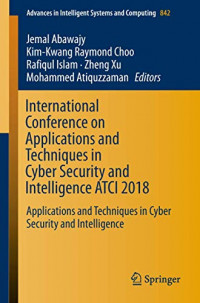 International Conference on Applications and Techniques in Cyber Security and Intelligence ATCI 2018: Applications and Techniques in Cyber Security ... in Intelligent Systems and Computing, 842)