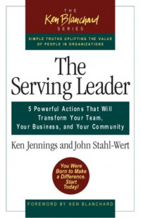 The Serving Leader: 5 Powerful Actions That Will Transform Your Team, Your Business, and Your Community (Ken Blanchard)
