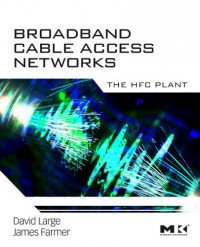 Broadband Cable Access Networks, Volume 5: The HFC Plant (The Morgan Kaufmann Series in Networking)