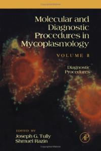 Molecular and Diagnostic Procedures in Mycoplasmology: Diagnostic Procedures, Volume II