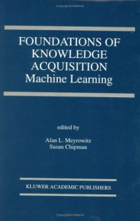Foundations of Knowledge Acquisition:: Machine Learning (The International Series in Engineering and Computer Science)