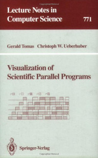 Visualization of Scientific Parallel Programs (Lecture Notes in Computer Science)