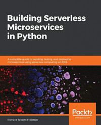 Building Serverless Microservices in Python: A complete guide to building, testing, and deploying microservices using serverless computing on AWS