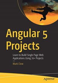 Angular 5 Projects: Learn to Build Single Page Web Applications Using 70+ Projects