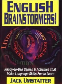English Brainstormers!: Ready-to-Use Games & Activities That Make Language Skills Fun to Learn