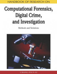Handbook of Research on Computational Forensics, Digital Crime, and Investigation: Methods and Solutions