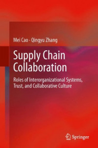 Supply Chain Collaboration: Roles of Interorganizational Systems, Trust, and Collaborative Culture