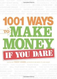 1001 Ways to Make Money If You Dare