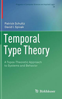 Temporal Type Theory: A Topos-Theoretic Approach to Systems and Behavior (Progress in Computer Science and Applied Logic)