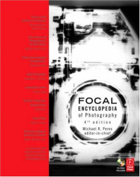 Focal Encyclopedia of Photography, Fourth Edition: Digital Imaging, Theory and Applications, History, and Science