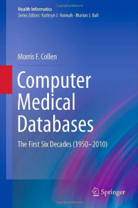 Computer Medical Databases: The First Six Decades (1950-2010) (Health Informatics)