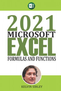 2021 Microsoft Formulas and Functions: A Simplified Guide With Examples on how to take advantage of built-in Excel Formulas and Functions