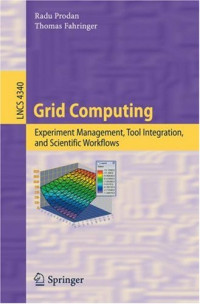 Grid Computing: Experiment Management, Tool Integration, and Scientific Workflows (Lecture Notes in Computer Science)