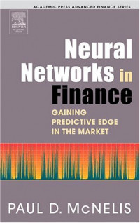 Neural Networks in Finance : Gaining Predictive Edge in the Market (Advanced Finance Series)