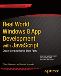 Real World Windows 8 App Development with JavaScript: Create Great Windows Store Apps (Expert's Voice in Windows 8)