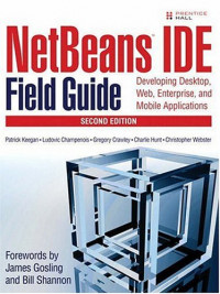NetBeans(TM) IDE Field Guide: Developing Desktop, Web, Enterprise, and Mobile Applications (2nd Edition)