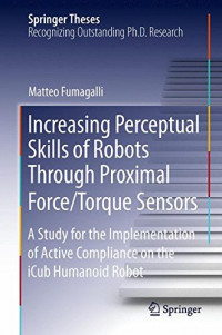 Increasing Perceptual Skills of Robots Through Proximal Force/Torque Sensors: A Study for the Implementation of Active Compliance on the iCub Humanoid Robot (Springer Theses)