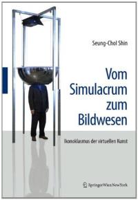 Vom Simulacrum zum Bildwesen: Ikonoklasmus der virtuellen Kunst (German Edition)